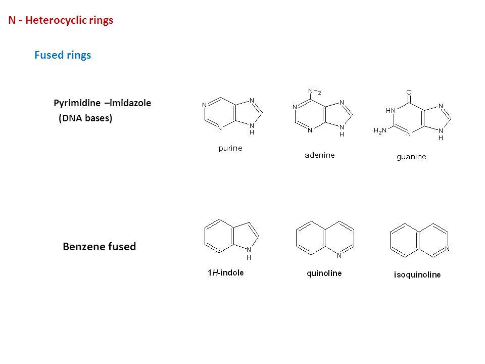 Fused rings Pyrimidine –imidazole (DNA bases) Benzene fused N - Heterocyclic rings