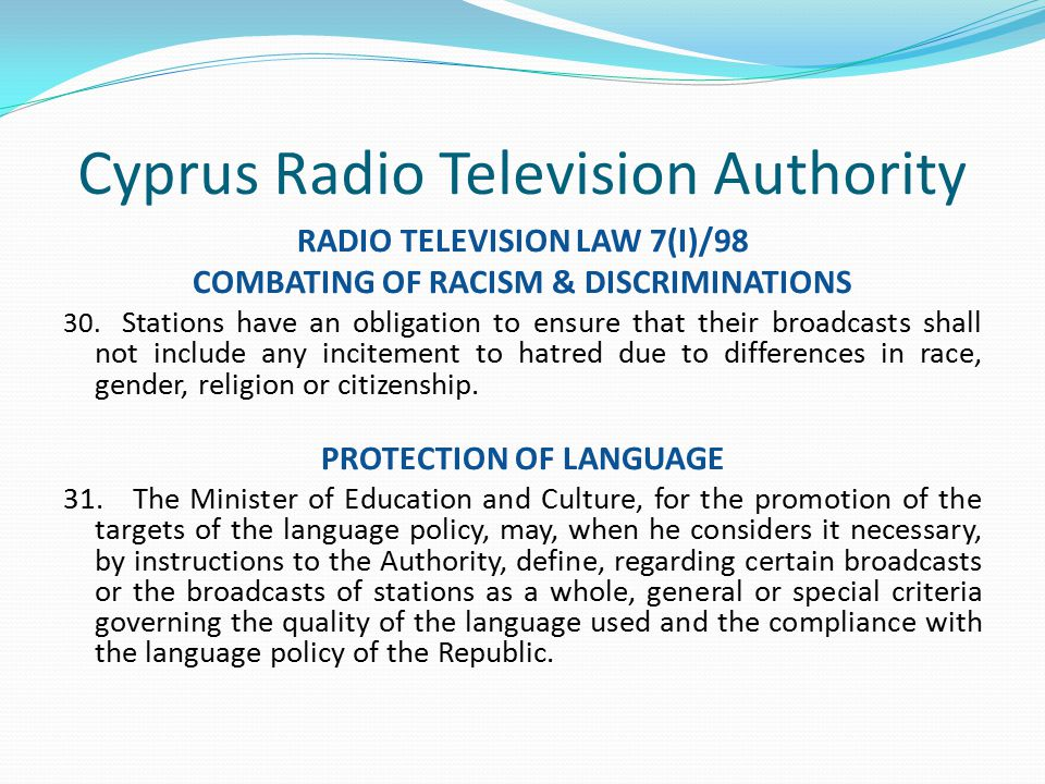 Cyprus Radio Television Authority RADIO TELEVISION LAW 7(I)/98 COMBATING OF RACISM & DISCRIMINATIONS 30.