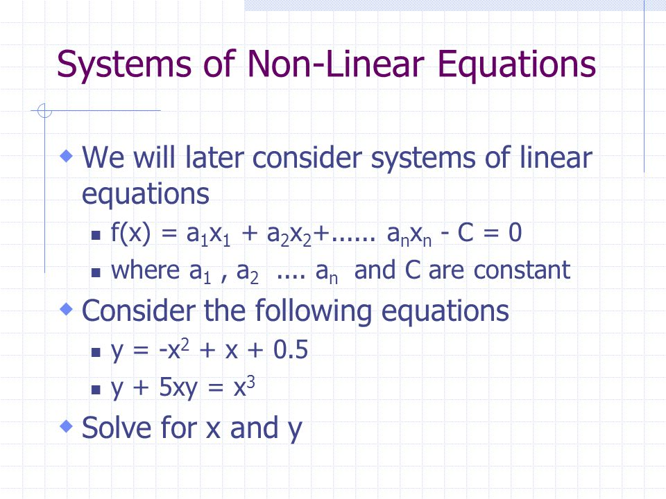 Systems of Non-Linear Equations  We will later consider systems of linear equations f(x) = a 1 x 1 + a 2 x 2 +......
