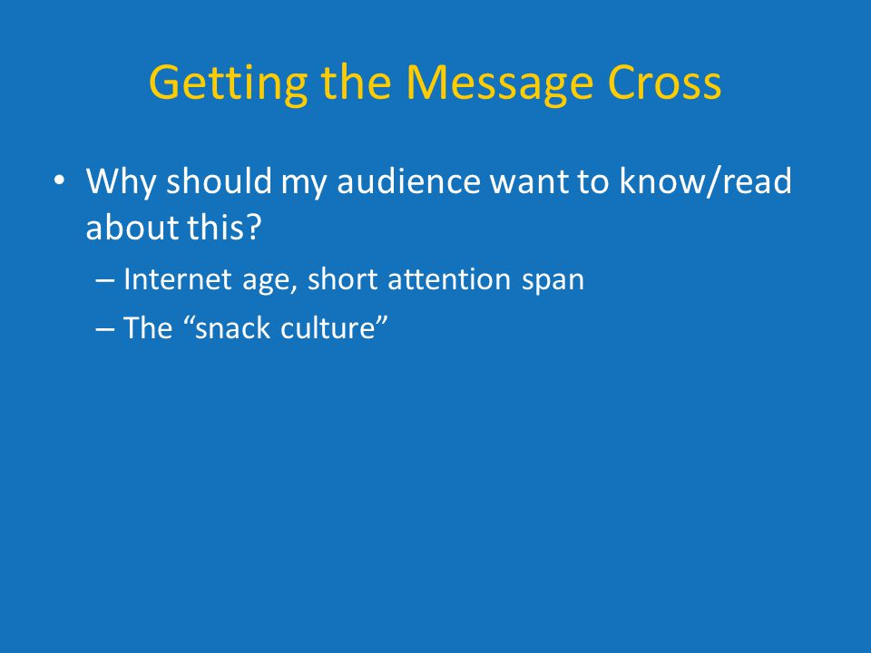 Getting the Message Cross Why should my audience want to know/read about this.