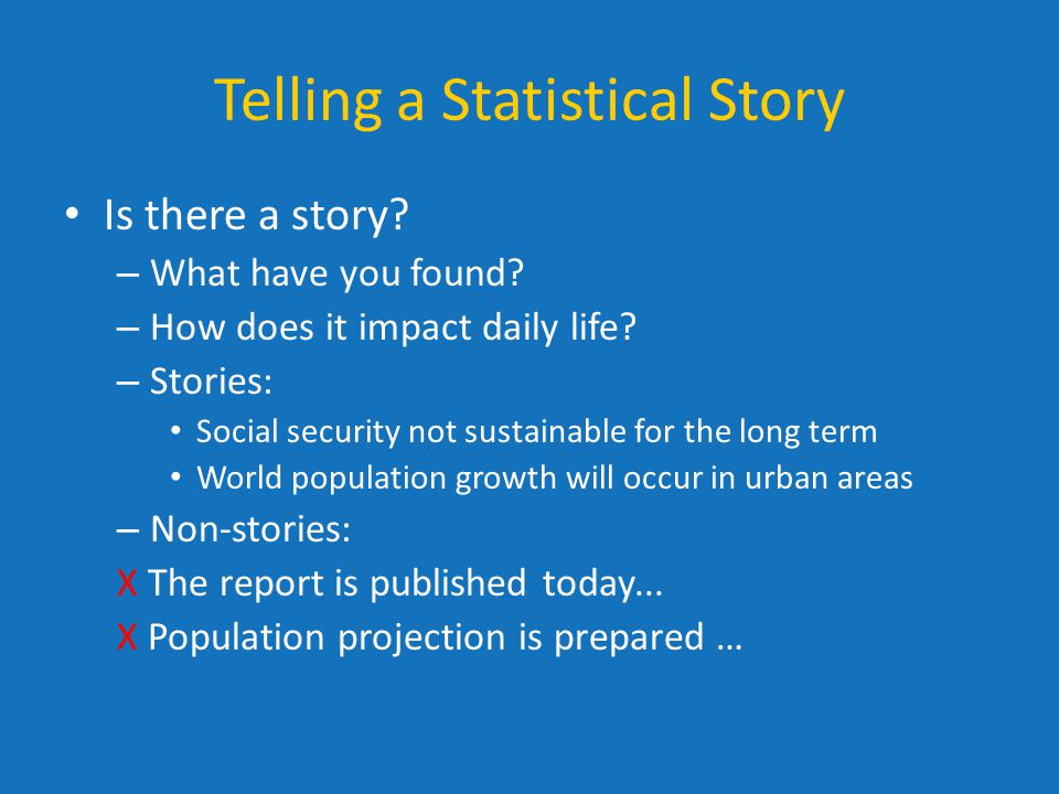 Telling a Statistical Story Is there a story. – What have you found.