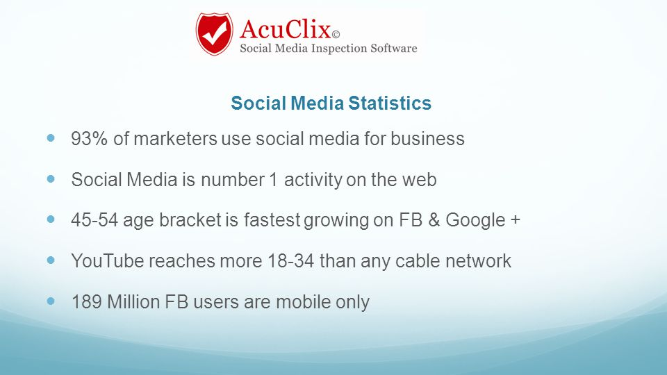 Social Media Statistics 93% of marketers use social media for business Social Media is number 1 activity on the web 45-54 age bracket is fastest growing on FB & Google + YouTube reaches more 18-34 than any cable network 189 Million FB users are mobile only