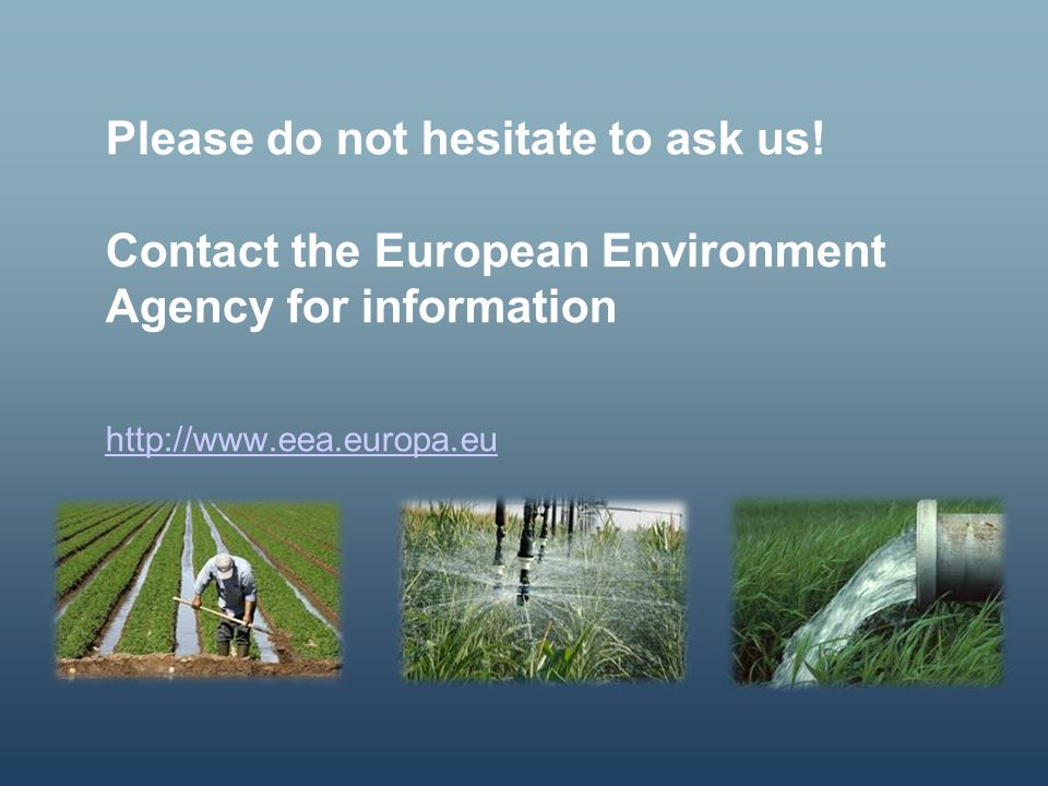 Please do not hesitate to ask us! Contact the European Environment Agency for information http://www.eea.europa.eu http://www.eea.europa.eu