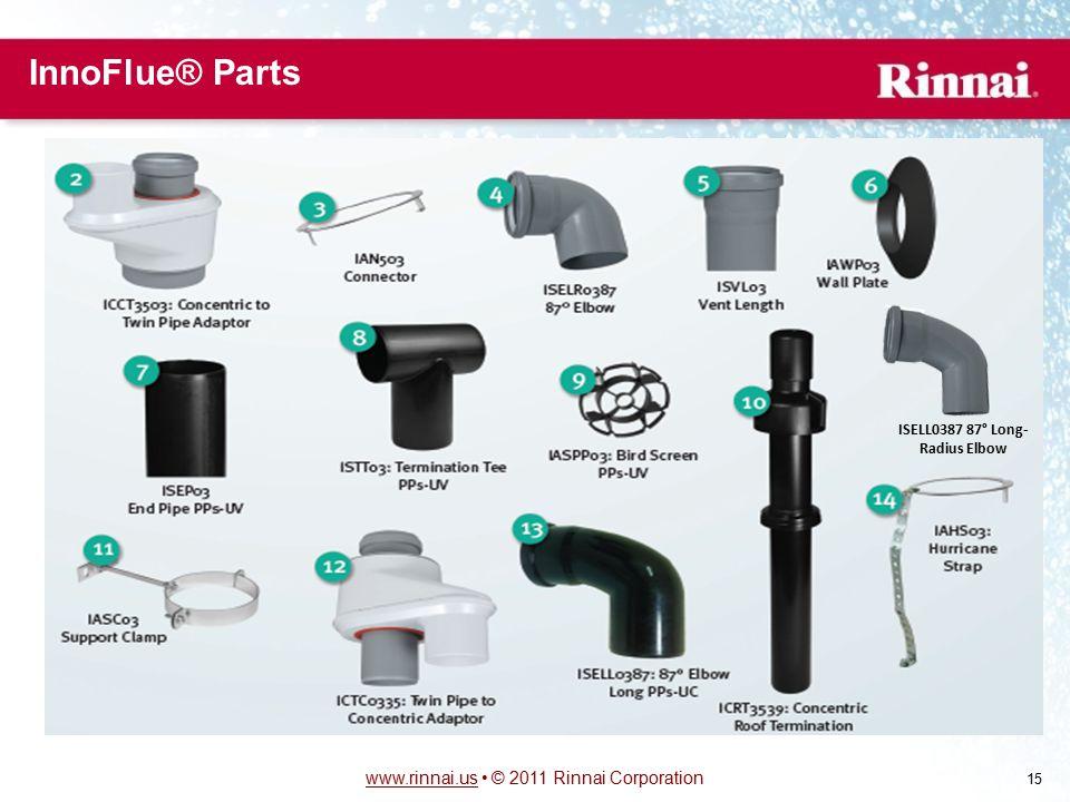 www.rinnai.uswww.rinnai.us © 2011 Rinnai Corporation 15 InnoFlue® Parts ISELL0387 87° Long- Radius Elbow