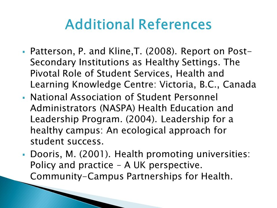  Patterson, P. and Kline,T. (2008). Report on Post- Secondary Institutions as Healthy Settings. The Pivotal Role of Student Services, Health and Lear