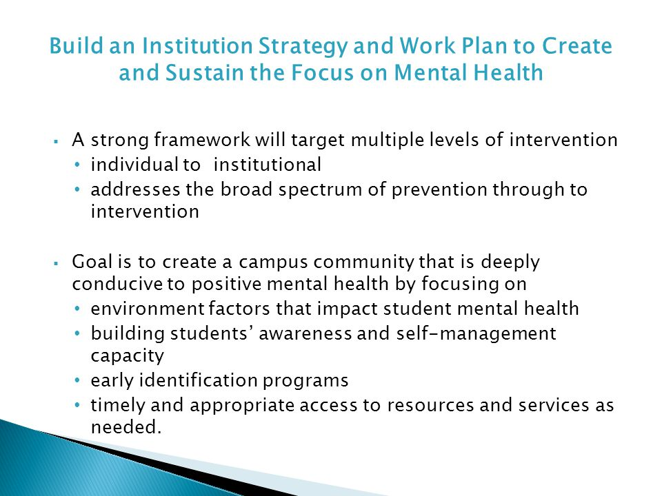  A strong framework will target multiple levels of intervention individual to institutional addresses the broad spectrum of prevention through to int