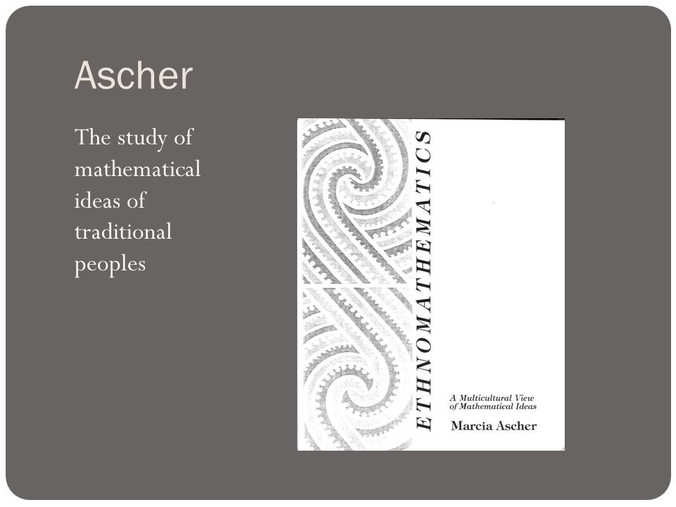 Ascher The study of mathematical ideas of traditional peoples