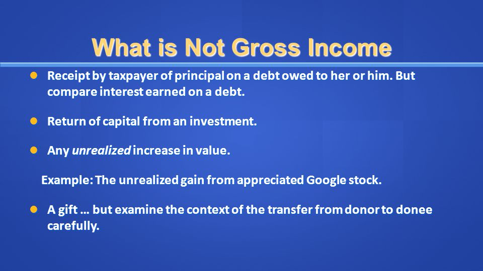 What is Not Gross Income Receipt by taxpayer of principal on a debt owed to her or him.