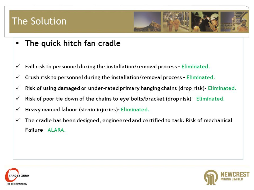 The Solution  The quick hitch fan cradle Fall risk to personnel during the installation/removal process - Eliminated.