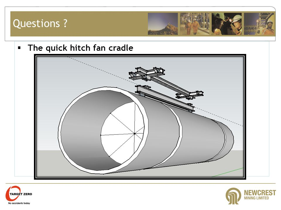 Questions ?  The quick hitch fan cradle