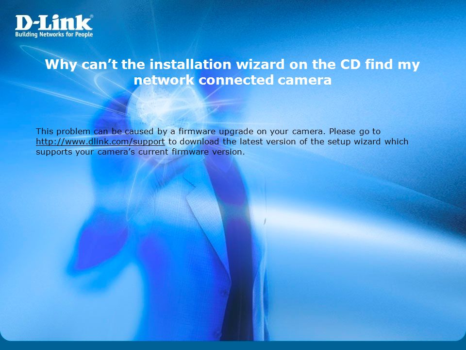 Why can't the installation wizard on the CD find my network connected camera This problem can be caused by a firmware upgrade on your camera. Please g