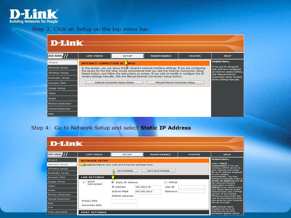 Step 3: Click on Setup on the top menu bar. Step 4: Go to Network Setup and select Static IP Address