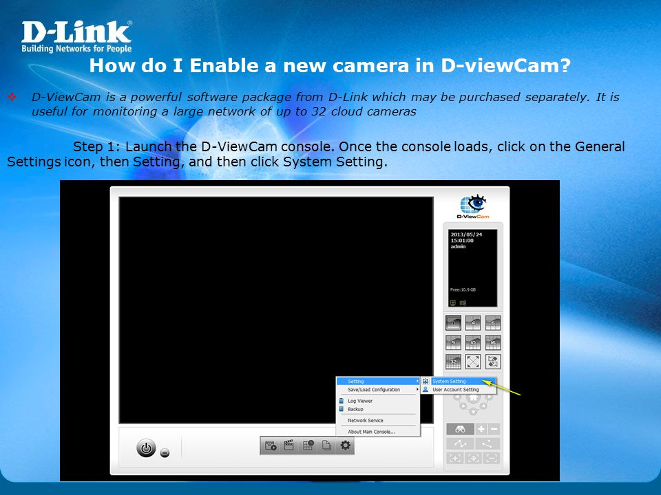 How do I Enable a new camera in D-viewCam?  D-ViewCam is a powerful software package from D-Link which may be purchased separately. It is useful for