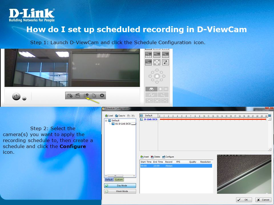 How do I set up scheduled recording in D-ViewCam Step 1: Launch D-ViewCam and click the Schedule Configuration icon. Step 2: Select the camera(s) you