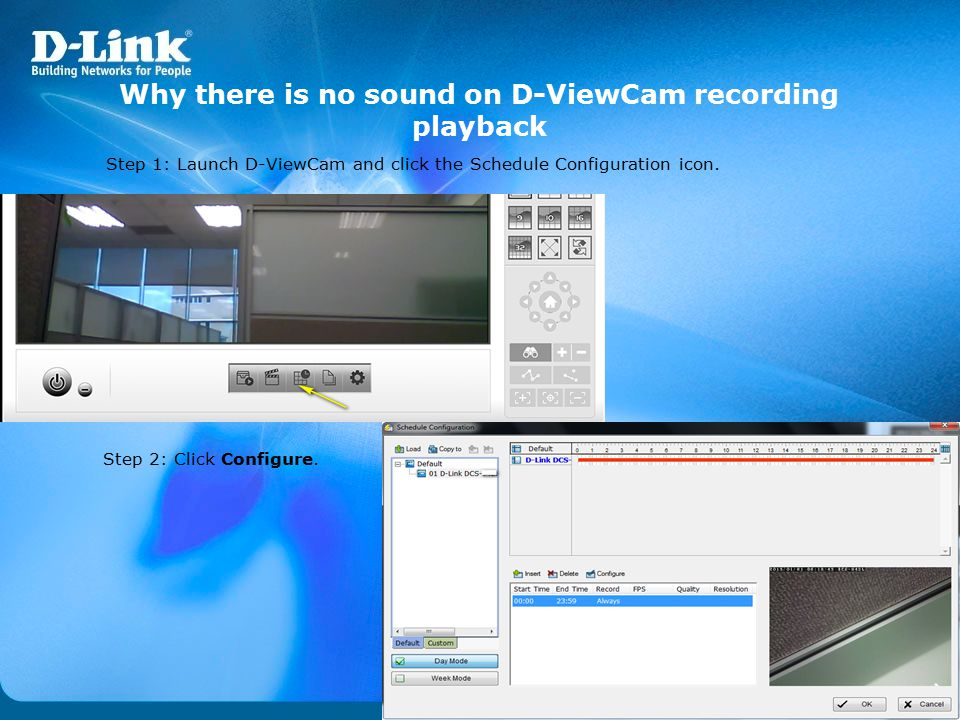 Why there is no sound on D-ViewCam recording playback Step 1: Launch D-ViewCam and click the Schedule Configuration icon. Step 2: Click Configure.