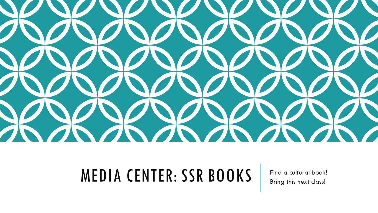 MEDIA CENTER: SSR BOOKS Find a cultural book! Bring this next class!