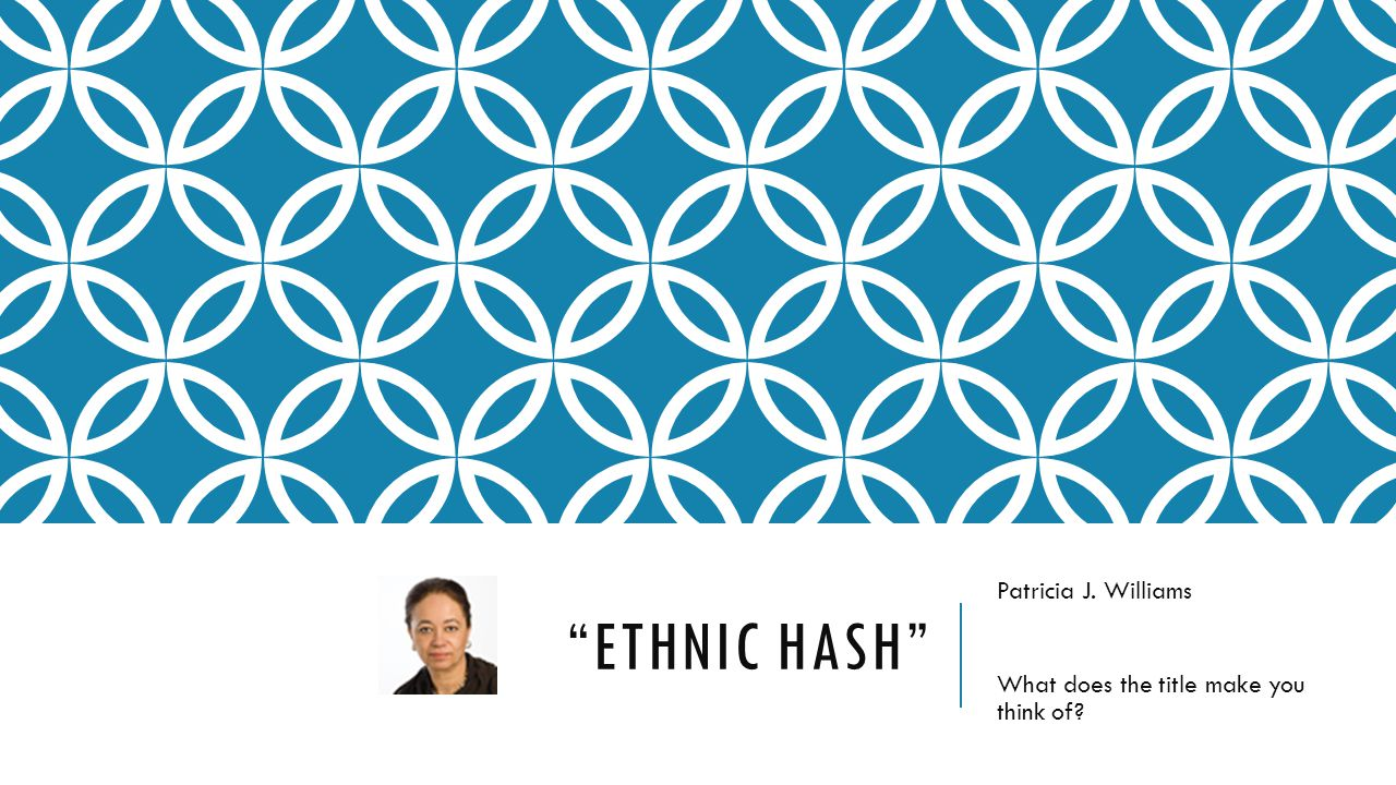 ETHNIC HASH What does the title suggest about Williams' cultural identity.