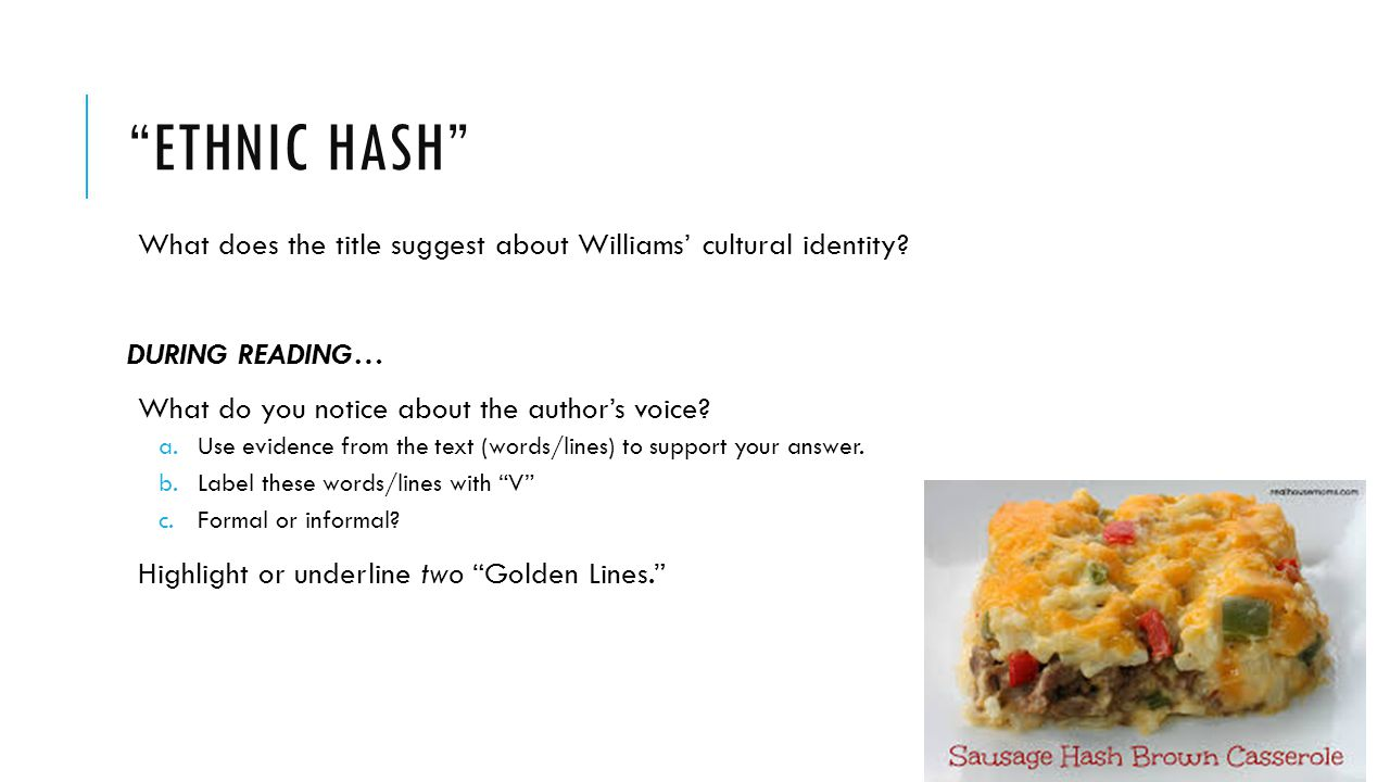 """""""ETHNIC HASH"""" What does the title suggest about Williams' cultural identity? DURING READING… What do you notice about the author's voice? a.Use eviden"""