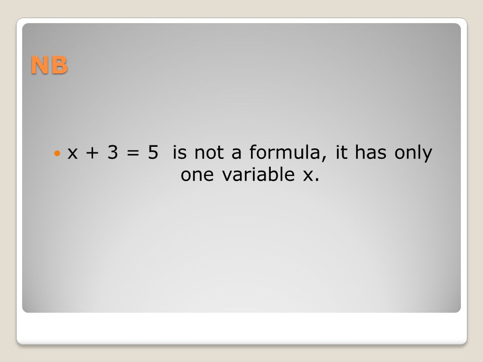 NB x + 3 = 5 is not a formula, it has only one variable x.