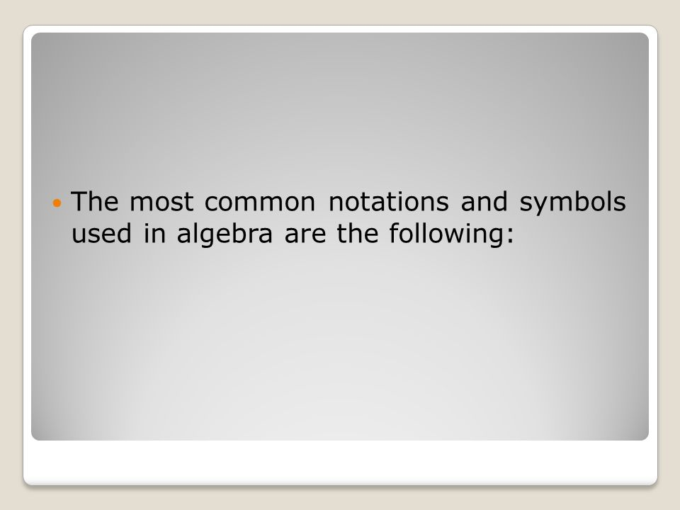 The most common notations and symbols used in algebra are the following: