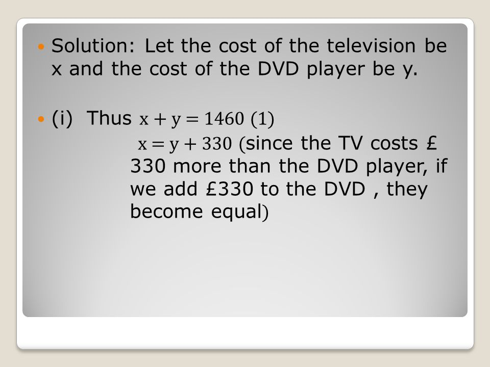 Solution: Let the cost of the television be x and the cost of the DVD player be y.