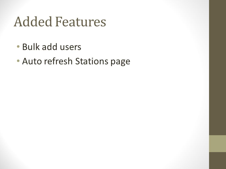 Added Features Bulk add users Auto refresh Stations page
