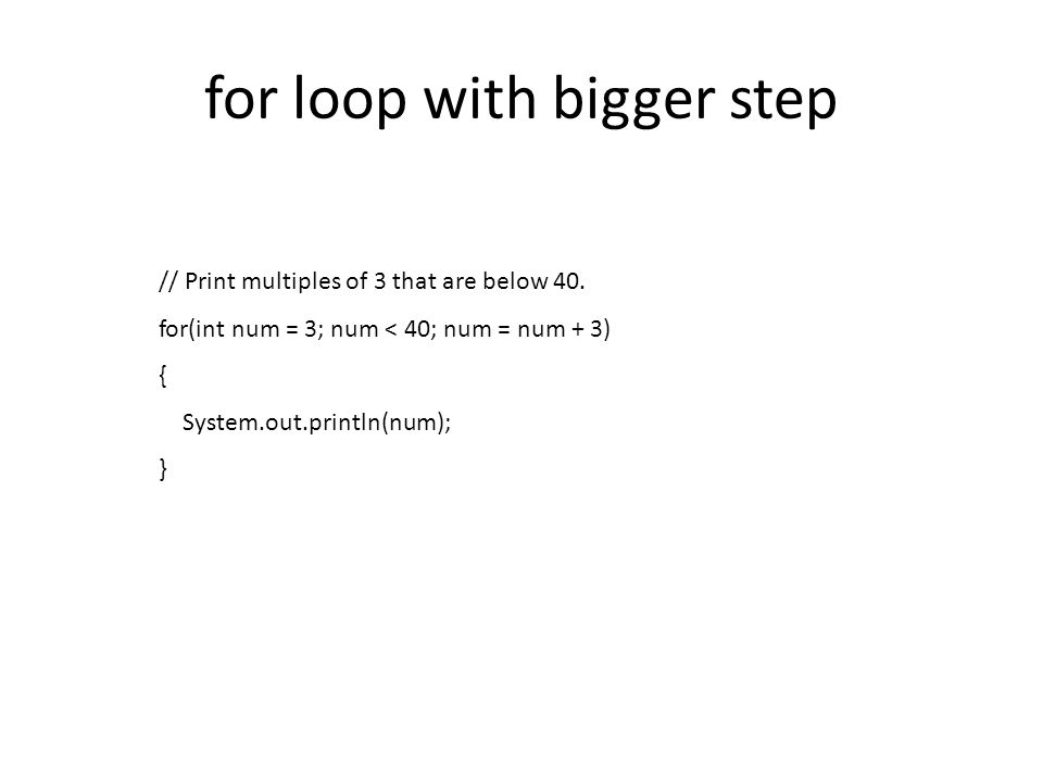 for loop with bigger step // Print multiples of 3 that are below 40.