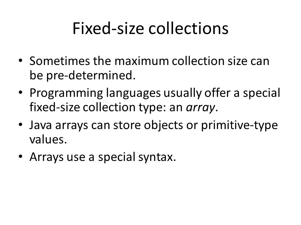 Fixed-size collections Sometimes the maximum collection size can be pre-determined.