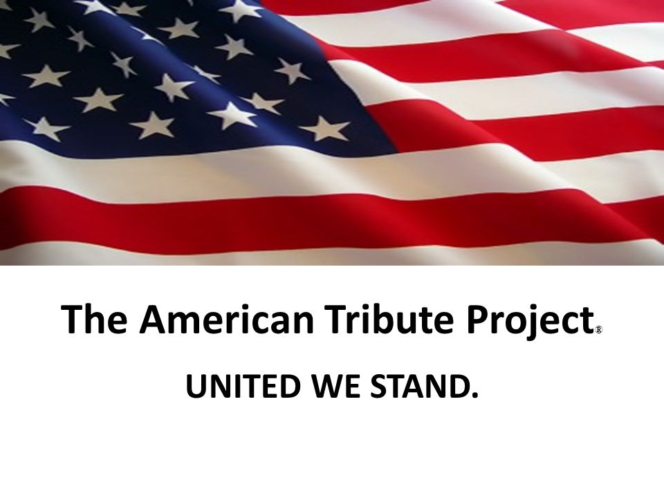 The American Tribute Project ® UNITED WE STAND.