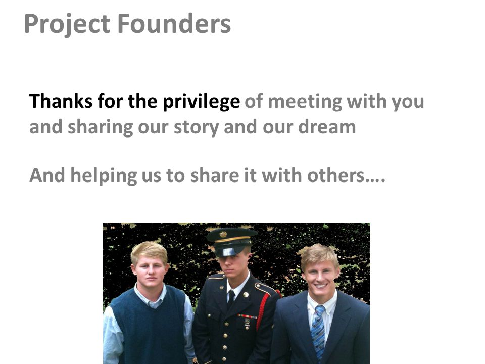 Thanks for the privilege of meeting with you and sharing our story and our dream And helping us to share it with others….