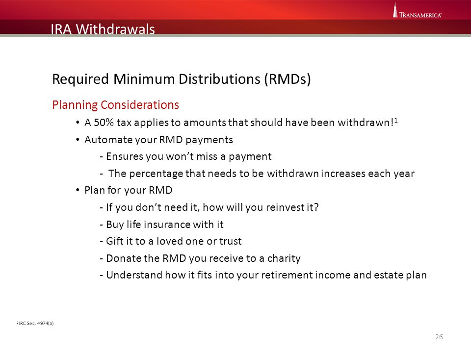Required Minimum Distributions (RMDs) Planning Considerations A 50% tax applies to amounts that should have been withdrawn! 1 Automate your RMD paymen