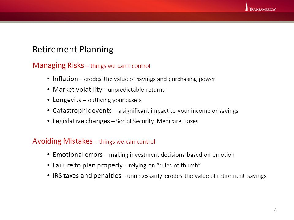 Retirement Planning Managing Risks – things we can't control Inflation – erodes the value of savings and purchasing power Market volatility – unpredic