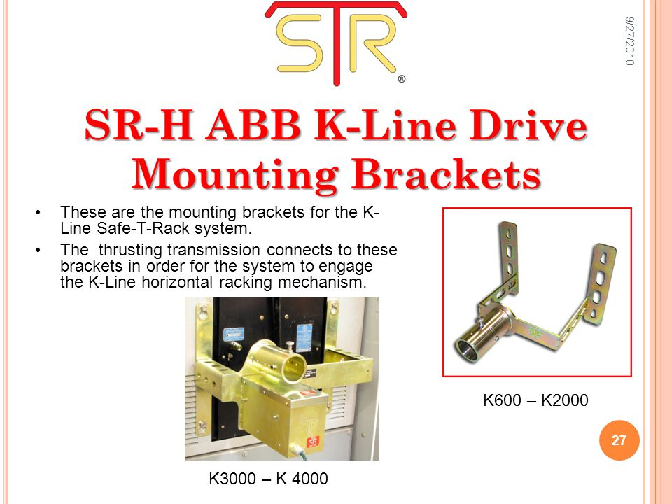 SR-H ABB K-Line Drive Mounting Brackets These are the mounting brackets for the K- Line Safe-T-Rack system.