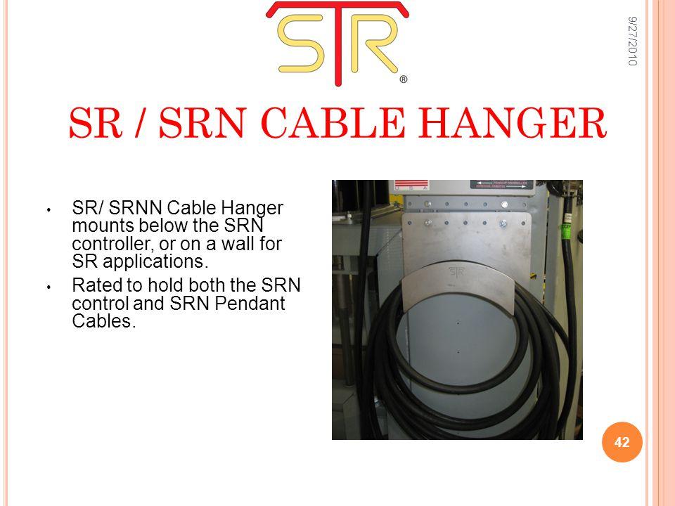 SR / SRN CABLE HANGER SR/ SRNN Cable Hanger mounts below the SRN controller, or on a wall for SR applications.