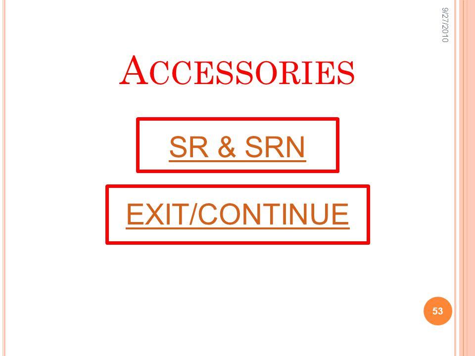 A CCESSORIES SR & SRN 9/27/2010 53 EXIT/CONTINUE