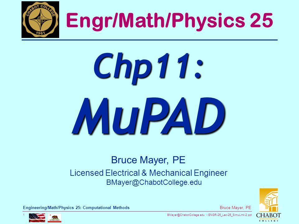 BMayer@ChabotCollege.edu ENGR-25_Lec-25_SimuLink-2.ppt 1 Bruce Mayer, PE Engineering/Math/Physics 25: Computational Methods Bruce Mayer, PE Licensed Electrical & Mechanical Engineer BMayer@ChabotCollege.edu Engr/Math/Physics 25 Chp11: MuPAD