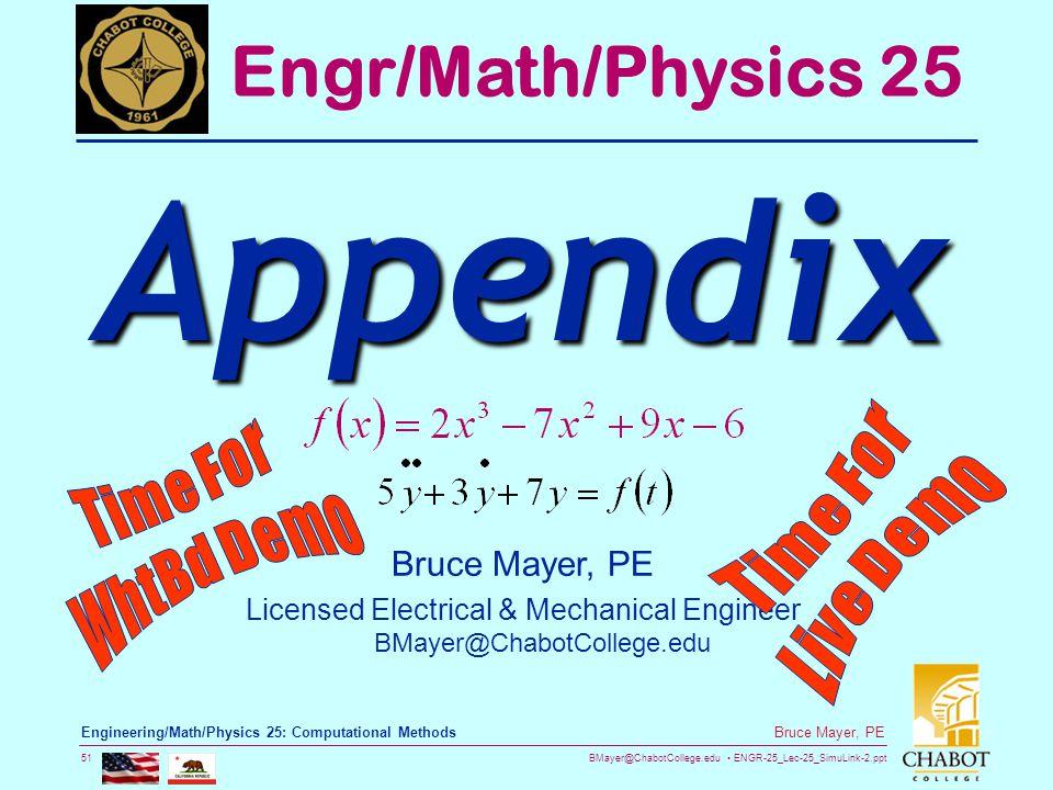BMayer@ChabotCollege.edu ENGR-25_Lec-25_SimuLink-2.ppt 51 Bruce Mayer, PE Engineering/Math/Physics 25: Computational Methods Bruce Mayer, PE Licensed Electrical & Mechanical Engineer BMayer@ChabotCollege.edu Engr/Math/Physics 25 Appendix