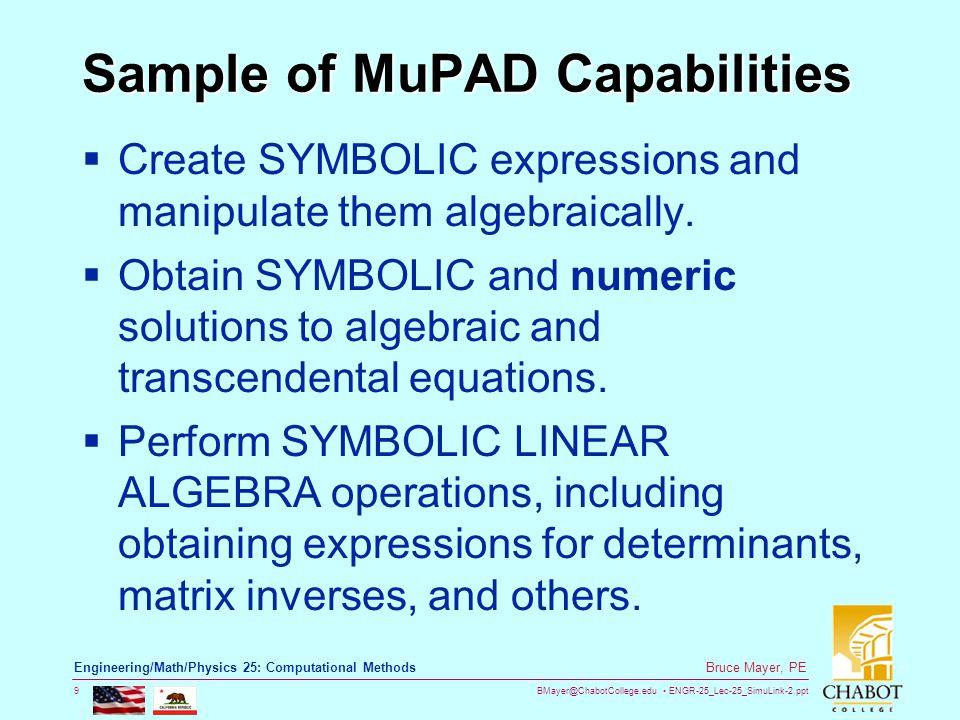 BMayer@ChabotCollege.edu ENGR-25_Lec-25_SimuLink-2.ppt 9 Bruce Mayer, PE Engineering/Math/Physics 25: Computational Methods Sample of MuPAD Capabilities  Create SYMBOLIC expressions and manipulate them algebraically.