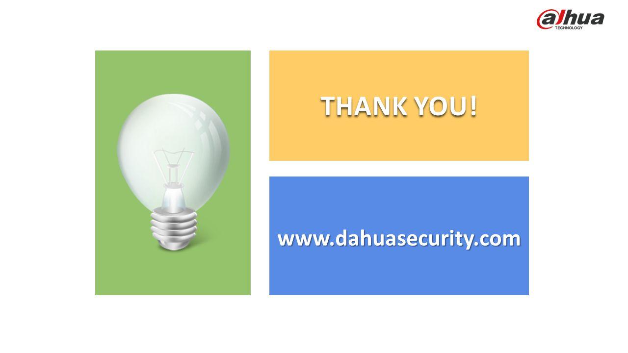 © 2013 DAHUA TECHNOLOGY www.dahuasecurity.com THANK YOU!