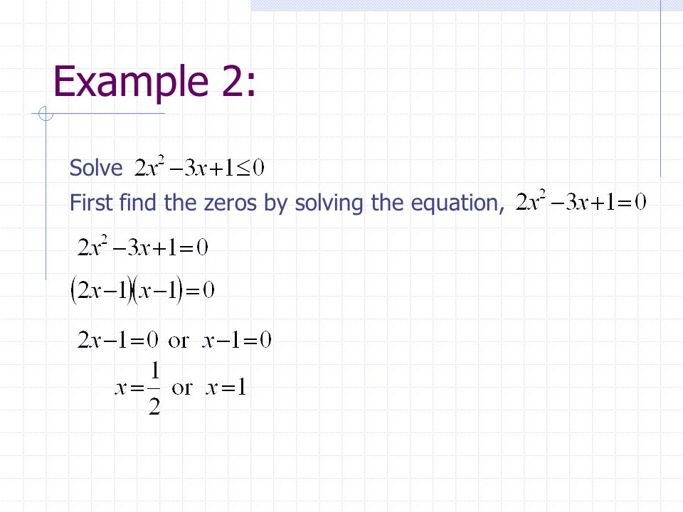 Example 2: Solve First find the zeros by solving the equation,