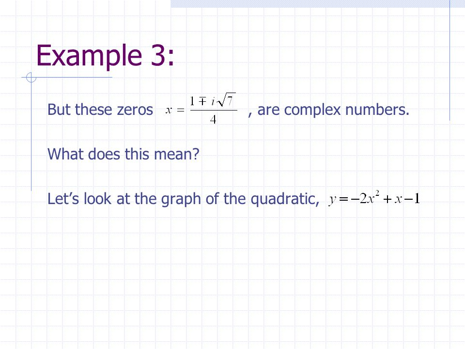 Example 3: But these zeros, are complex numbers. What does this mean? Let's look at the graph of the quadratic,