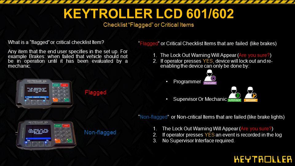 "KEYTROLLER LCD 601/602 Checklist ""Flagged"" or Critical Items ""Flagged"" or Critical Checklist Items that are failed (like brakes) 1.The Lock Out Warnin"