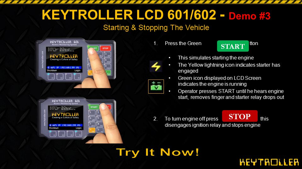 26 Demo #3 KEYTROLLER LCD 601/602 - Demo #3 Starting & Stopping The Vehicle 1.Press the Green button This simulates starting the engine The Yellow lig
