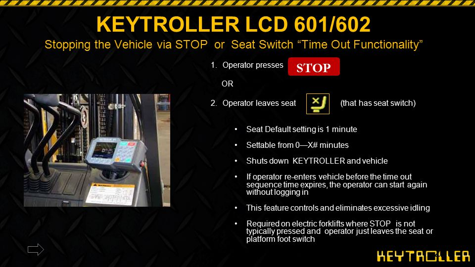 """27 KEYTROLLER LCD 601/602 Stopping the Vehicle via STOP or Seat Switch """"Time Out Functionality"""" 1.Operator presses OR 2.Operator leaves seat (that has"""
