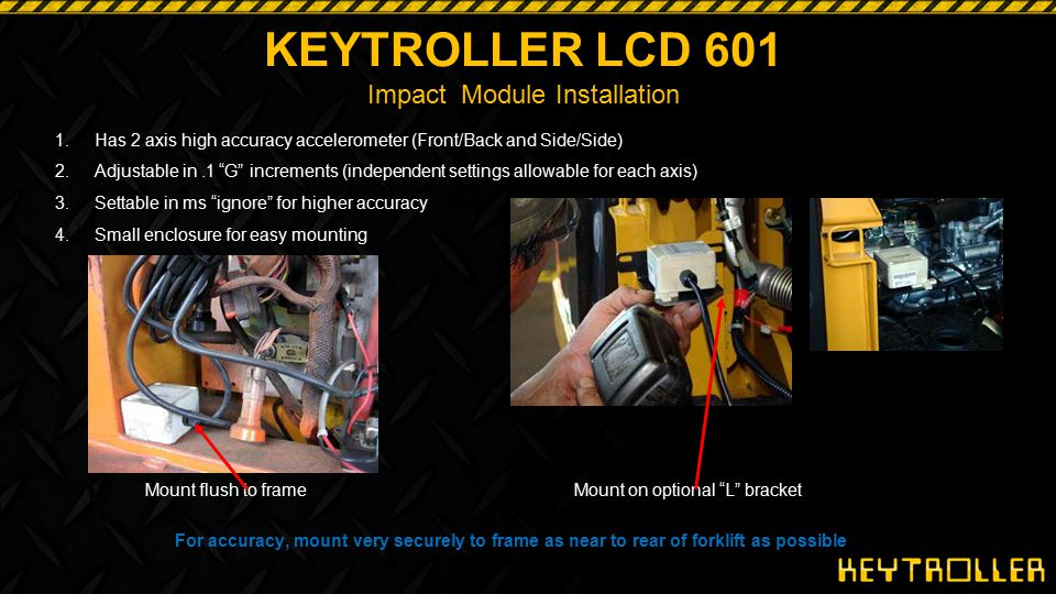 """KEYTROLLER LCD 601 Impact Module Installation Mount flush to frame Mount on optional """"L"""" bracket For accuracy, mount very securely to frame as near to"""
