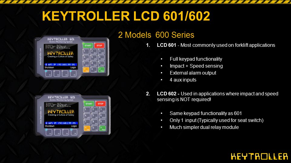 KEYTROLLER LCD 601/602 Flexibility in Mounting Options Bracket to dash Flush mounted to dash Bracket to leg of Overhead guard Bracket to overhead guard above