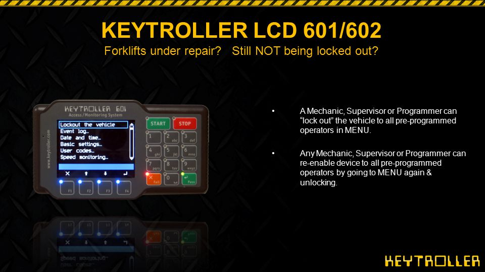 """KEYTROLLER LCD 601/602 Forklifts under repair? Still NOT being locked out? A Mechanic, Supervisor or Programmer can """"lock out"""" the vehicle to all pre-"""