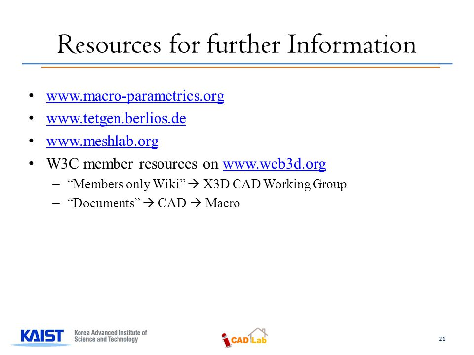 Resources for further Information www.macro-parametrics.org www.tetgen.berlios.de www.meshlab.org W3C member resources on www.web3d.orgwww.web3d.org – Members only Wiki  X3D CAD Working Group – Documents  CAD  Macro 21
