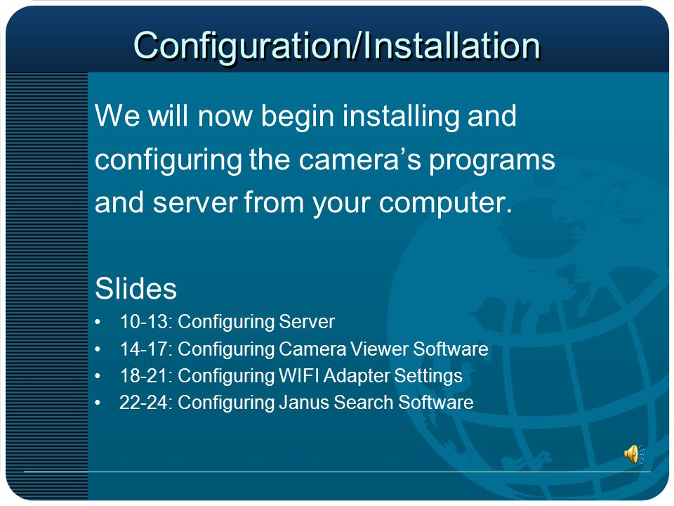 Configuration/Installation We will now begin installing and configuring the camera's programs and server from your computer.