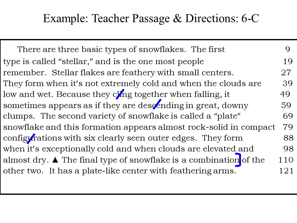 """Example: Teacher Passage & Directions: 6-C There are three basic types of snowflakes. The first 9 type is called """" stellar, """" and is the one most peop"""